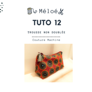 Tuto 12 Atelier Méloé - La trousse simple